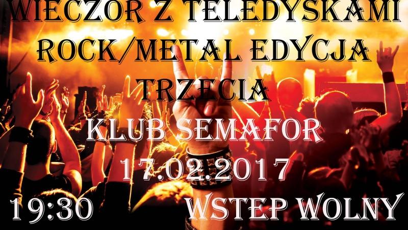 Wieczór z Teledyskami – Rock/Metal Edycja Trzecia – Klub Semafor – 17.02.2017